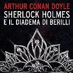 Sherlock Holmes e il diadema di Berilli | Arthur Conan Doyle