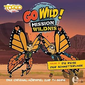 Die Reise der Schmetterlinge (Go Wild - Mission Wildnis 3) Hörspiel