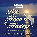 Life, Hope and Healing: Prescriptions from the Heart | Bernie S. Siegel