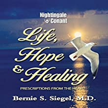 Life, Hope and Healing: Prescriptions from the Heart  by Bernie S. Siegel Narrated by Bernie S. Siegel