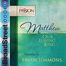 Matthew: Our Loving King: The Passion Translation (       UNABRIDGED) by Brian Simmons Narrated by Brian Simmons