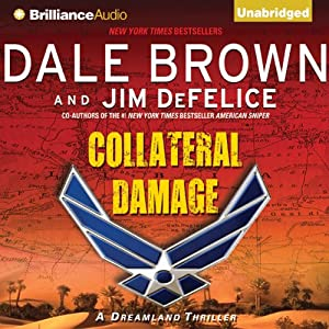 Collateral Damage: A Dreamland Thriller, Book 14 | [Dale Brown, Jim DeFelice]