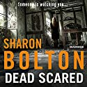 Dead Scared (       UNABRIDGED) by Sharon Bolton Narrated by Lisa Coleman
