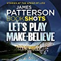 Let's Play Make-Believe: BookShots Hörbuch von James Patterson, James O. Born Gesprochen von: Helen Wick