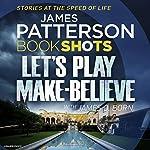 Let's Play Make-Believe: BookShots | James Patterson,James O. Born