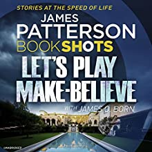 Let's Play Make-Believe: BookShots Audiobook by James Patterson, James O. Born Narrated by Helen Wick