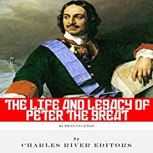Russian Legends: The Life and Legacy of Peter the Great (       UNABRIDGED) by Charles River Editors Narrated by Diane Lehman