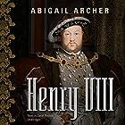 Henry VIII Hörbuch von Abigail Archer Gesprochen von: Sarah Nichols