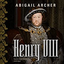 Henry VIII Audiobook by Abigail Archer Narrated by Sarah Nichols