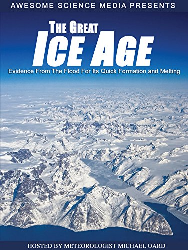 the-great-ice-age-evidence-from-the-flood-for-its-quick-formation-and-melting