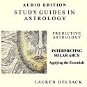Interpreting Solar Arcs: Study Guides in Astrology: Predictive Astrology Audiobook by Lauren Delsack Narrated by Lauren Delsack