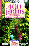 400 jardins de charme  visiter avec l'ami des jardins