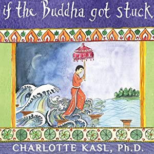 If the Buddha Got Stuck: A Handbook for Change on a Spiritual Path | [Charlotte Kasl]