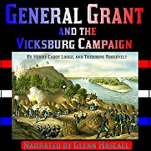 General Grant and the Vicksburg Campaign (       UNABRIDGED) by Henry Cabot Lodge, Theodore Roosevelt Narrated by Glenn Hascall