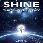 Shine: A Pleiadian Message to Awaken Your True Purpose and Power Hörbuch von Elsabe Smit Gesprochen von: Elsabe Smit
