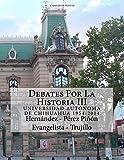 img - for Debates Por La Historia III: Universidad Aut noma de Chihuahua 1954-2014 (Volume 3) (Spanish Edition) book / textbook / text book