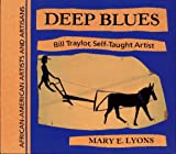 Deep Blues: Bill Traylor, Self-Taught Artist (African-American Artists and Artisans)