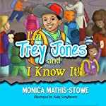 I'm Trey Jones and I Know It!: Trey Jones, I Know It!, Book 1 | Monica Mathis-Stowe