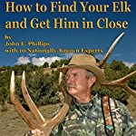 How to Find Your Elk and Get Him in Close | John E. Phillips