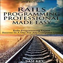 Rails Programming Professional Made Easy, 2nd Edition: Expert Rails Programming Success in a Day for Any Computer User! (       UNABRIDGED) by Sam Key Narrated by Millian Quinteros