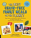 img - for The Best Grain-Free Family Meals on the Planet: Make Grain-Free Breakfasts, Lunches, and Dinners Your Whole Family Will Love with More Than 170 Delicious Recipes book / textbook / text book