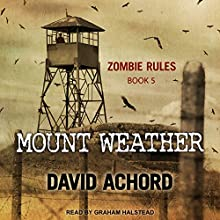 Mount Weather: Zombie Rules Series, Book 5 Audiobook by David Achord Narrated by Graham Halstead