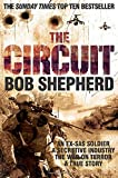 The Circuit: AN EX-SAS SOLDIER / A SECRETIVE INDUSTRY / THE WAR ON TERROR / A TRUE STORY Bob Shepherd
