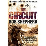 The Circuit: AN EX-SAS SOLDIER / A SECRETIVE INDUSTRY / THE WAR ON TERROR / A TRUE STORYby Bob Shepherd