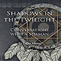 Shadows in the Twilight: Conversations with a Shaman (       UNABRIDGED) by Lujan Matus, W.L. Ham Narrated by Russell Stamets