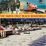 Search : The Santa Cruz Beach Boardwalk: A Century by the Sea