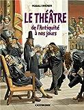 Le théâtre de l\'antiquité à nos jours par Magali Wiener