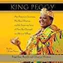 King Peggy: An American Secretary, Her Royal Destiny, and the Inspiring Story of How She Changed an African Village Audiobook by Eleanor Herman, Peggielene Bartels Narrated by J. Karen Thomas