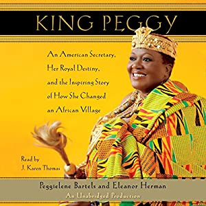 King Peggy: An American Secretary, Her Royal Destiny, and the Inspiring Story of How She Changed an African Village | [Eleanor Herman, Peggielene Bartels]