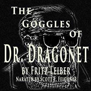 The Goggles of Dr. Dragonet | [Fritz Leiber]
