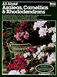 All about Azaleas, Camellias and Rhododendrons (Ortho's All about) (0897212576) by Ortho Books