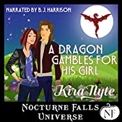 A Dragon Gambles for His Girl: A Nocturne Falls Universe Story | [Kira Nyte]
