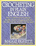 Crocheting in Plain English: Easy-to-follow lessons in patterns, Sensible solutions to nagging problems, The only book any crocheter will ever Need. (0312014120) by Righetti, Maggie