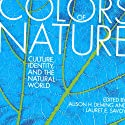 Colors of Nature: Culture, Identity, and the Natural World Audiobook by Alison H. Deming (editor), Lauret E. Savoy (editor) Narrated by Courtney Patterson, Marium Khalid, Neal Ghant, Suehyla El'Attar, Janina Edwards