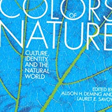 Colors of Nature: Culture, Identity, and the Natural World (       UNABRIDGED) by Alison H. Deming (editor), Lauret E. Savoy (editor) Narrated by Courtney Patterson, Marium Khalid, Neal Ghant, Suehyla El'Attar, Janina Edwards