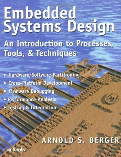 Embedded Systems Design: An Introduction to Processes, Tools and Techniques