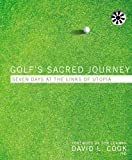 Golfs Sacred Journey: Seven Days at the Links of Utopia