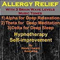 Allergy Relief with Three Brainwave Music Recordings: Alpha, Theta, Delta for Three Different Sessions Speech by Randy Charach, Sunny Oye Narrated by Randy Charach