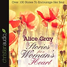 Stories for a Woman's Heart (       ABRIDGED) by Alice Gray Narrated by Alice Gray