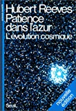 echange, troc Reeves - Patience dans l'azur : l'évolution cosmique