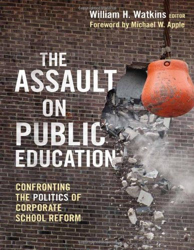 The Assault on Public Education: Confronting the Politics...