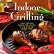 Indoor Grilling: Great Tips and Recipes for Grilling in the Oven and on the Stove