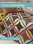 Urban Country Quilts: 15 Projects For...