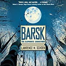 Barsk: The Elephants' Graveyard Audiobook by Lawrence M. Schoen Narrated by J. G. Hertzler