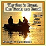 Thy Sea is Great, Our Boats are Small | Henry Van Dyke
