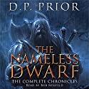 The Nameless Dwarf: The Complete Chronicles: Nameless Dwarf, Books 1-5 Audiobook by D.P. Prior Narrated by Bob Neufeld